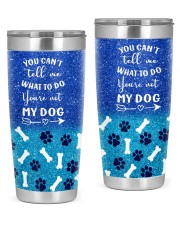 You cant tell me what to do you not my dog tumbler 20oz Tumbler front