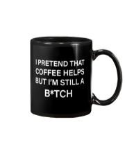 I pretend that coffee help but still a bitch mug Mug front