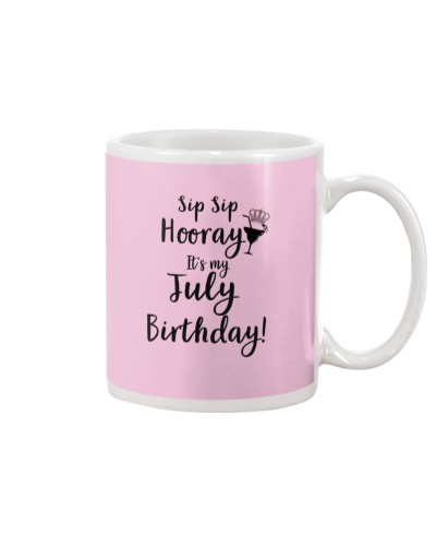 Sip sip hooray it's my July birthday shirt
