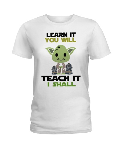 LEARN IT YOU WILL TEACH IT I SHALL TEACHER T-SHIRT