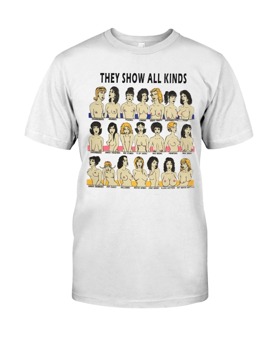 They Show All Kinds Classic T-Shirt