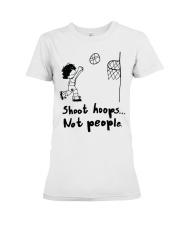 Shoot Hoops Not people Premium Fit Ladies Tee thumbnail