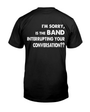 i'm sorry is the band interrupting  Premium Fit Mens Tee thumbnail