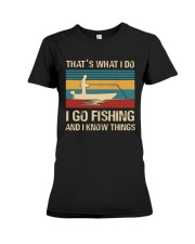 I go fishing and i know things Premium Fit Ladies Tee thumbnail