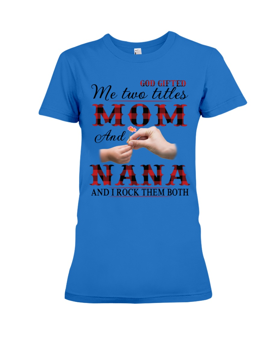 Mom and Nana and i rock them both Premium Fit Ladies Tee