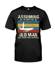 Assuming i'm just an old man love FISHING Classic T-Shirt front