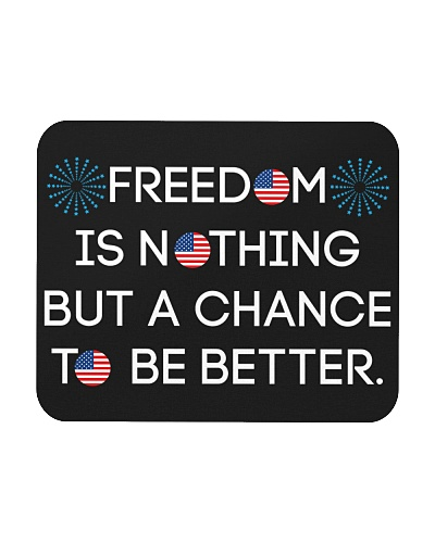 Freedom is nothing but a chance to be better