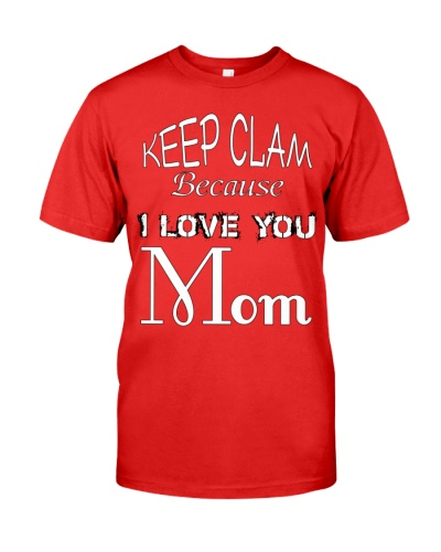 Keep Clam Because I Love You Mom