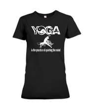 Yoga is the practice of quieting the mind Premium Fit Ladies Tee front