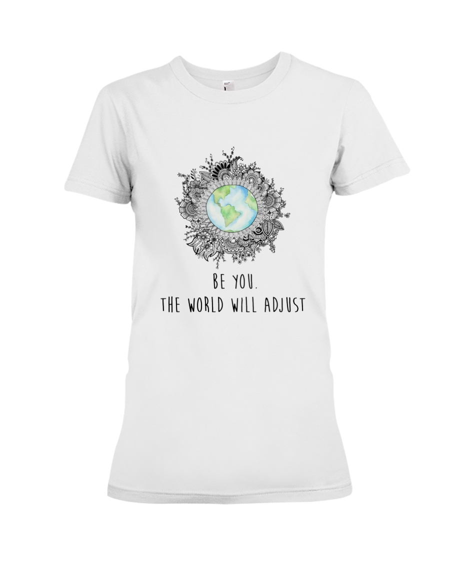 Be you the world will adjust Premium Fit Ladies Tee