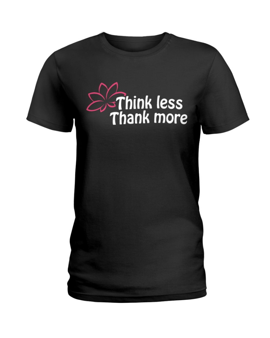 Think less thank more Ladies T-Shirt
