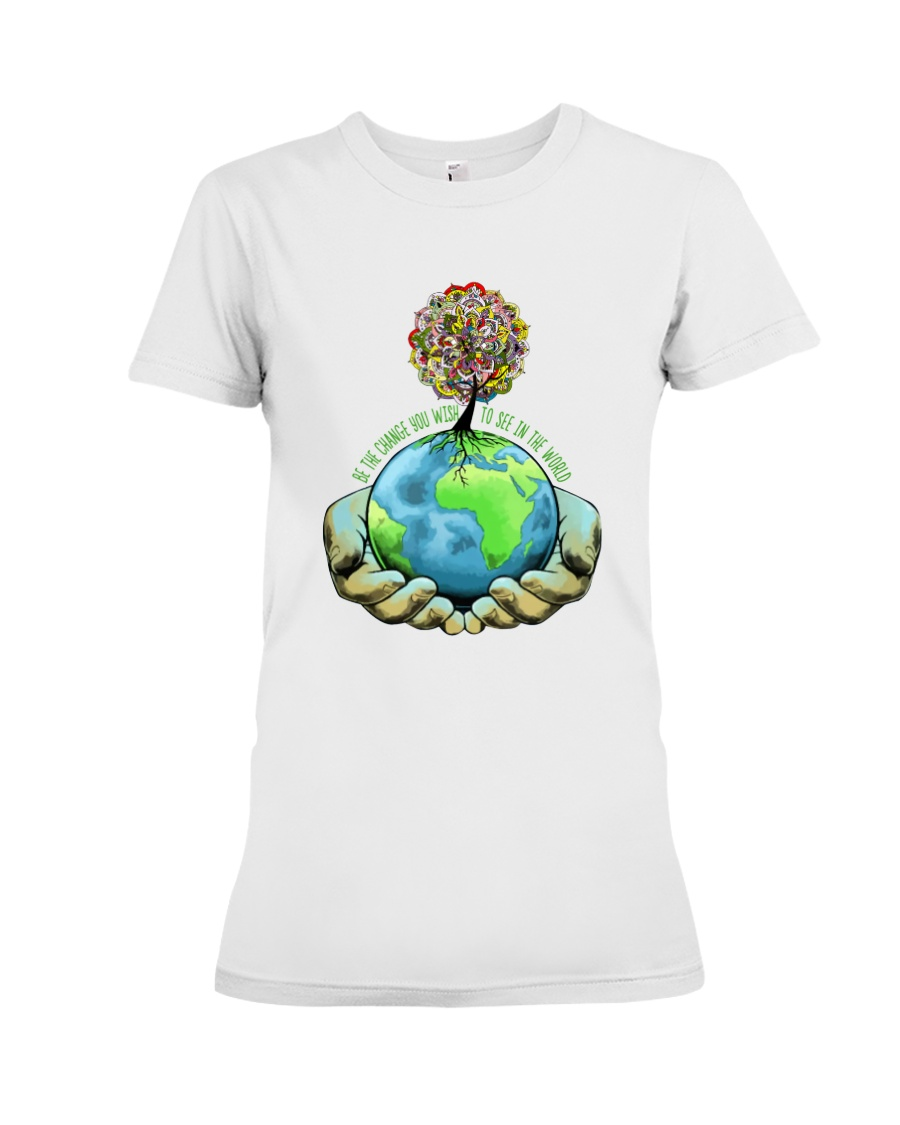 Be the change you wish see in the world  Premium Fit Ladies Tee