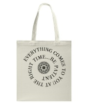 Everything comes to you at the right time Tote Bag thumbnail