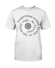 Everything comes to you at the right time Classic T-Shirt thumbnail