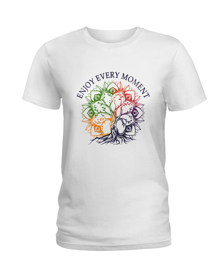 Enjoy every moment Ladies T-Shirt