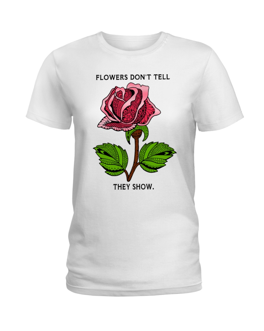 Flowers don't tell they show Ladies T-Shirt