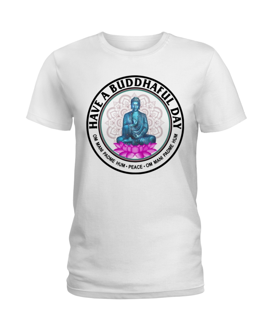 Have a buddhaful day Ladies T-Shirt