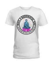 Have a buddhaful day Ladies T-Shirt front