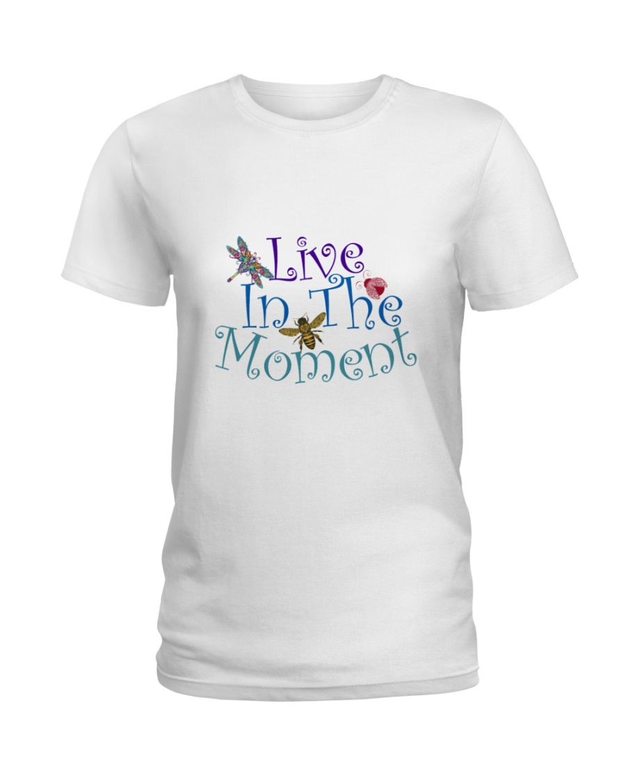 Live in the moment Ladies T-Shirt