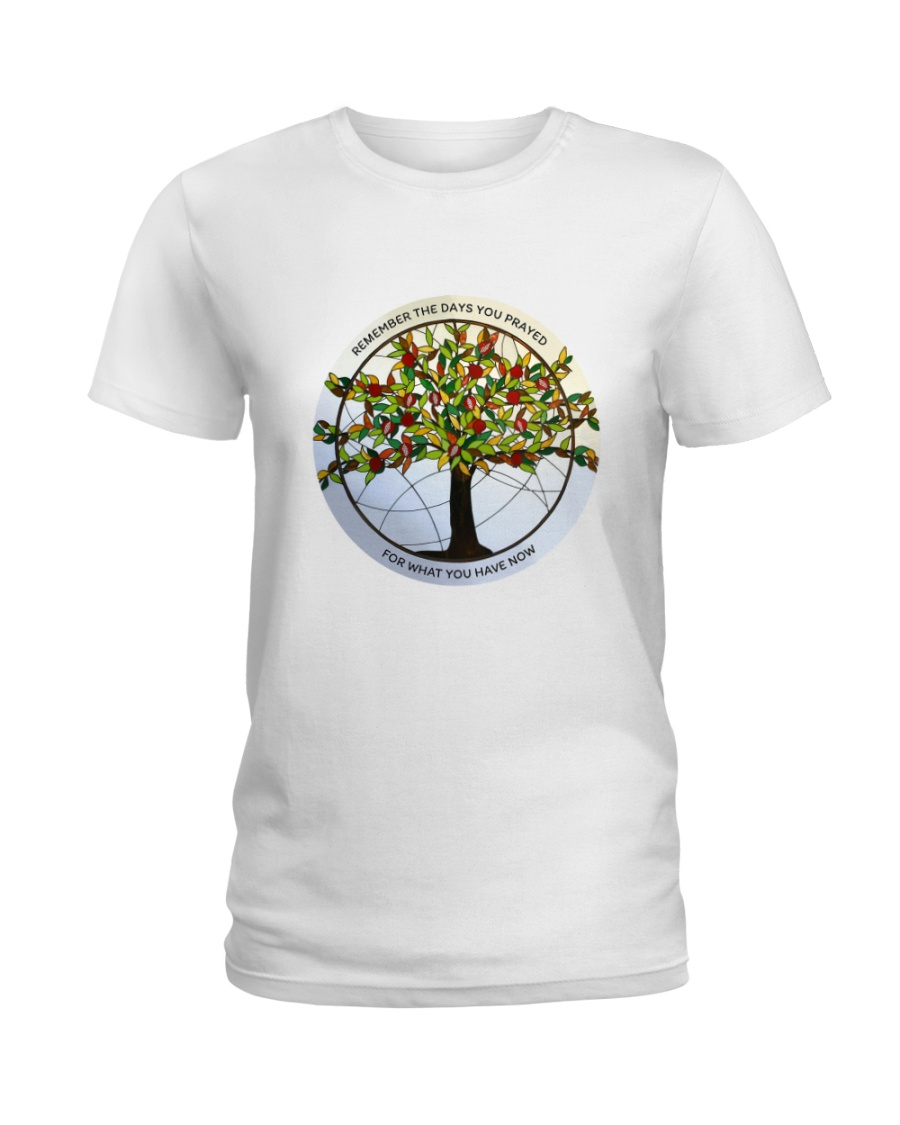 Remember the days you prayed Ladies T-Shirt
