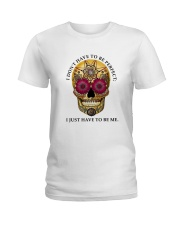 I just have to be me Ladies T-Shirt front