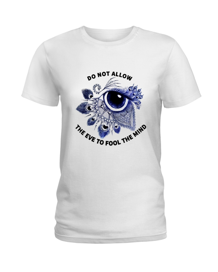 Do not allow the eye to fool the mind Ladies T-Shirt