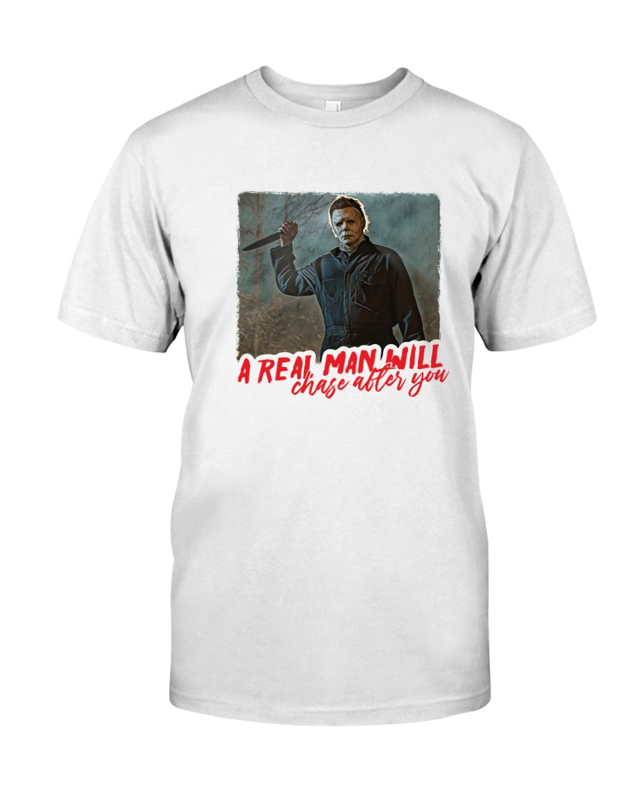 Michael Myers A Real Man Will Chase After You  Classic T-Shirt