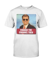 Ben Terry KPLC Change the channel then t-shirt Classic T-Shirt front