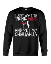 I Just Want To Drink Wine And Pet My Chihuahua T S Crewneck Sweatshirt thumbnail