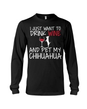 I Just Want To Drink Wine And Pet My Chihuahua T S Long Sleeve Tee thumbnail