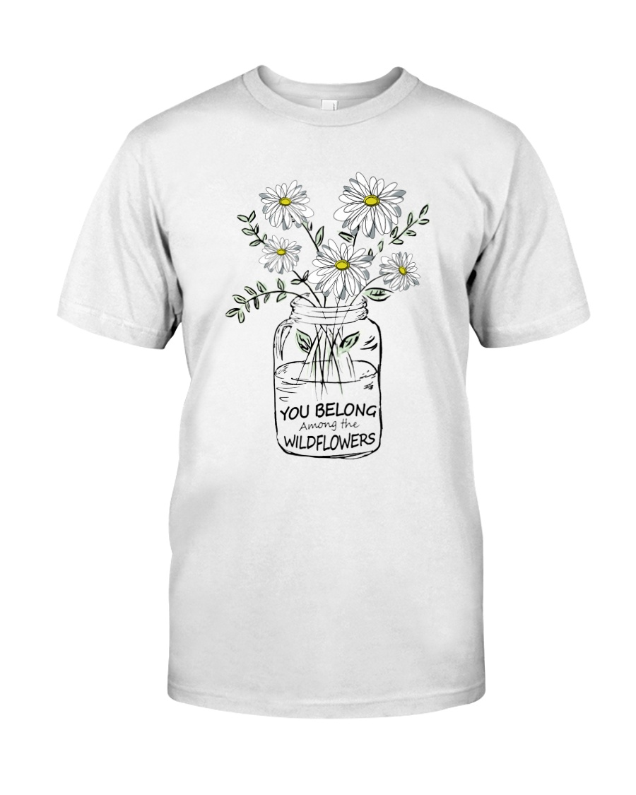 You Belong Among The Wildflowers Hippie  Classic T-Shirt