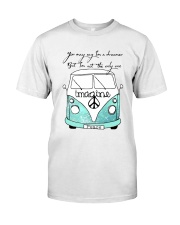 You May Say Im A Dreamer Classic T-Shirt thumbnail