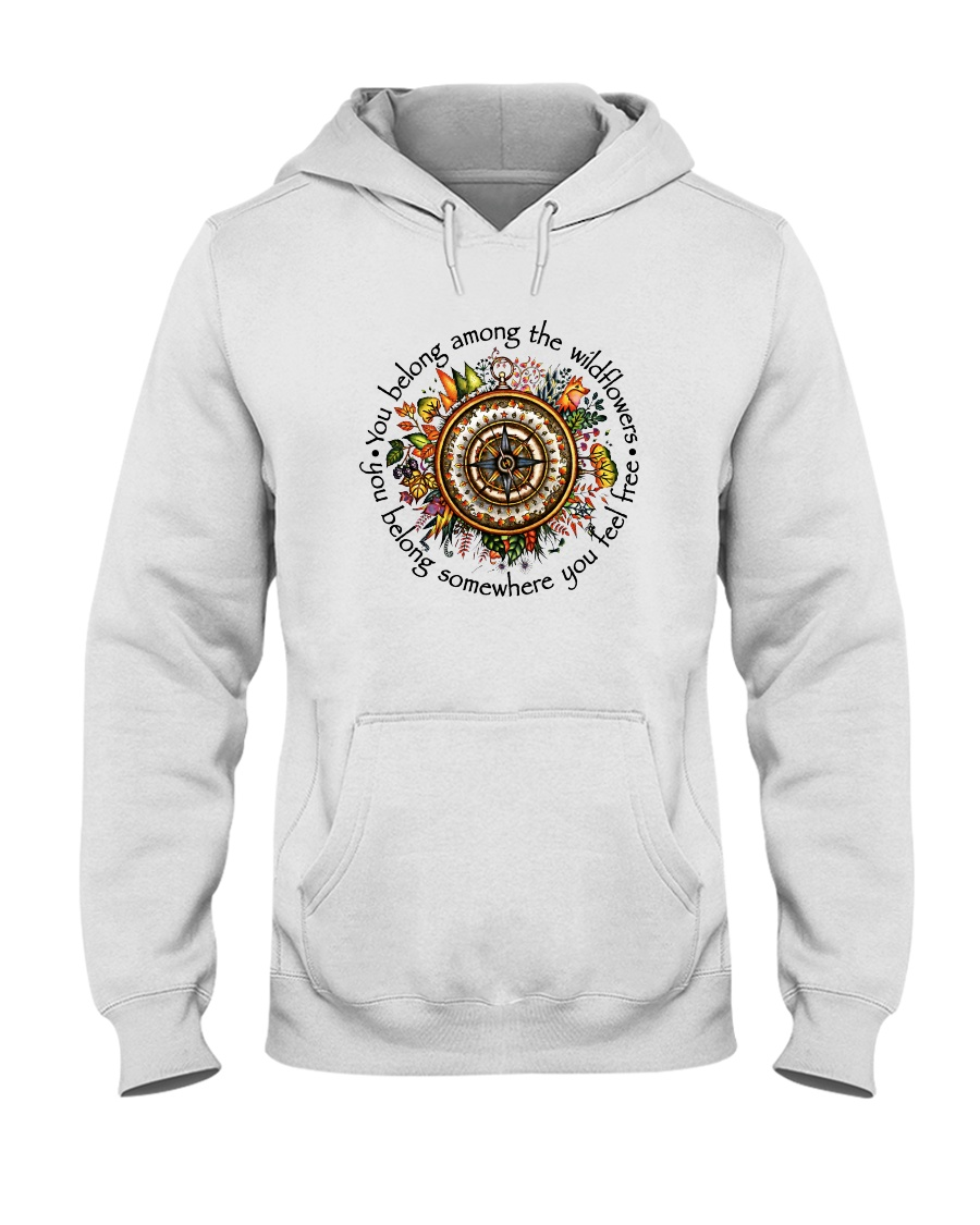 You Belong Among The Wildflowers Hooded Sweatshirt