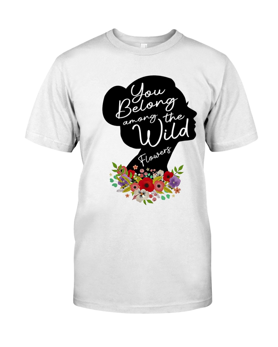 Belong Among The Wildflowers Classic T-Shirt