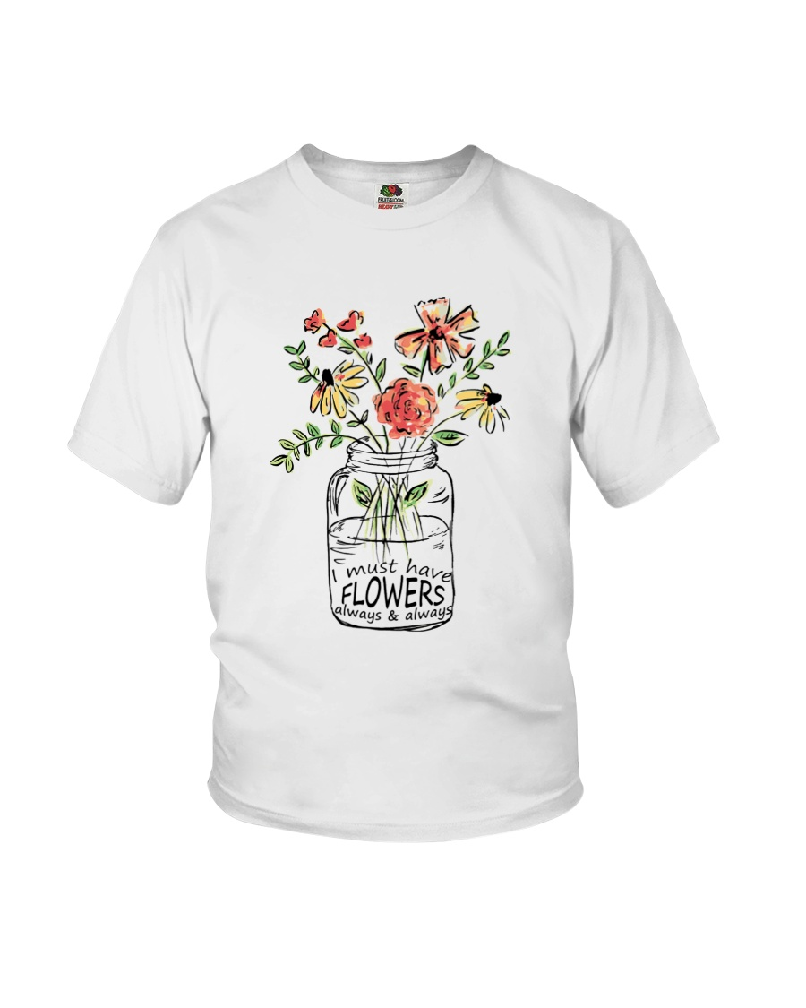 I Must Have Flowers Always And Always Hippie  Youth T-Shirt