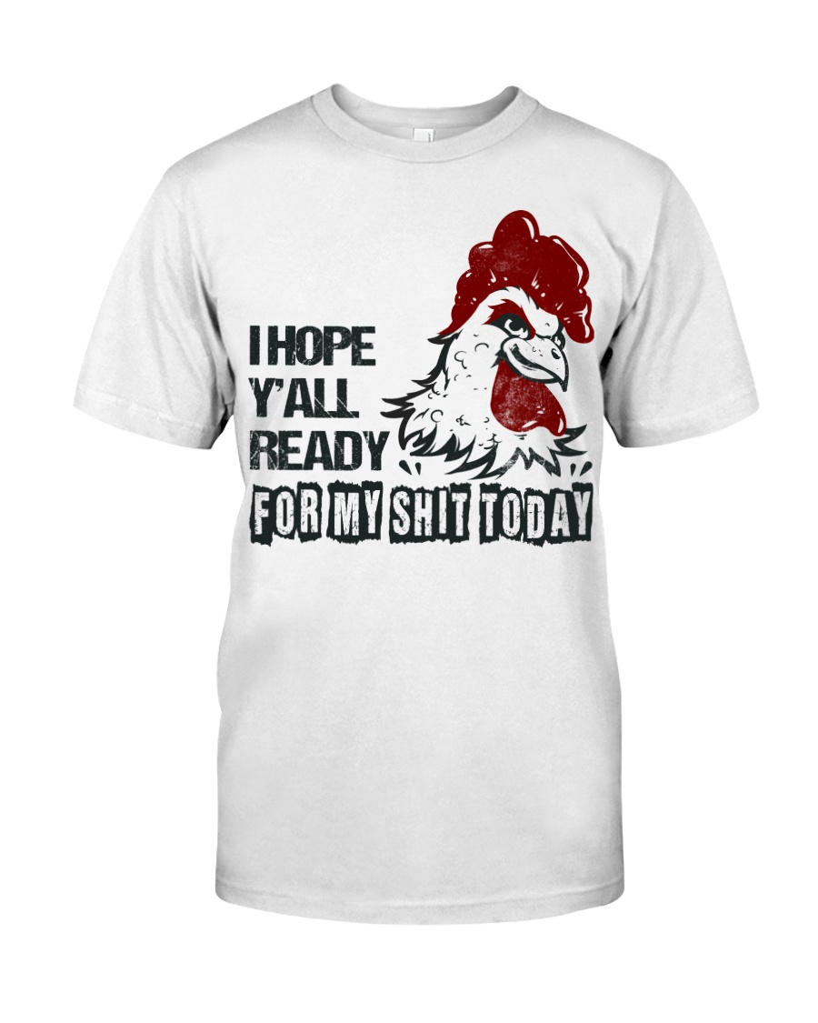 I HOPE  Y'ALL READY FOR MY SHIT TODAY Classic T-Shirt