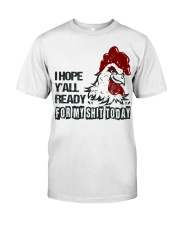 I HOPE  Y'ALL READY FOR MY SHIT TODAY Classic T-Shirt front