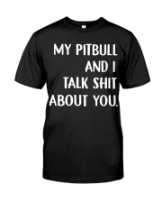 My pitbull and I talk shit about you hoodie Classic T-Shirt front