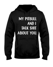 My pitbull and I talk shit about you hoodie Hooded Sweatshirt thumbnail