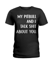 My pitbull and I talk shit about you hoodie Ladies T-Shirt thumbnail