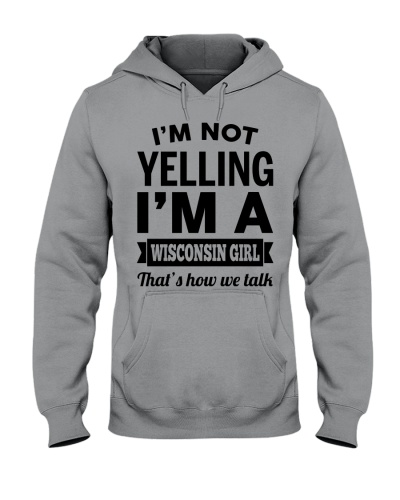 I'M NOT YELLING I'M A WISCONSIN GIRL