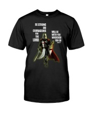 Be strong and courageous for the lord Classic T-Shirt front