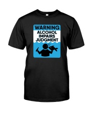 Warning Alcohol Impairs Judgment - Alcohol Shirt Classic T-Shirt front