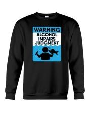 Warning Alcohol Impairs Judgment - Alcohol Shirt Crewneck Sweatshirt thumbnail
