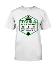 Tequila Is The Answer Funny Tequila Shirt Classic T-Shirt front