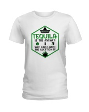 Tequila Is The Answer Funny Tequila Shirt Ladies T-Shirt tile