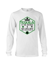 Tequila Is The Answer Funny Tequila Shirt Long Sleeve Tee tile