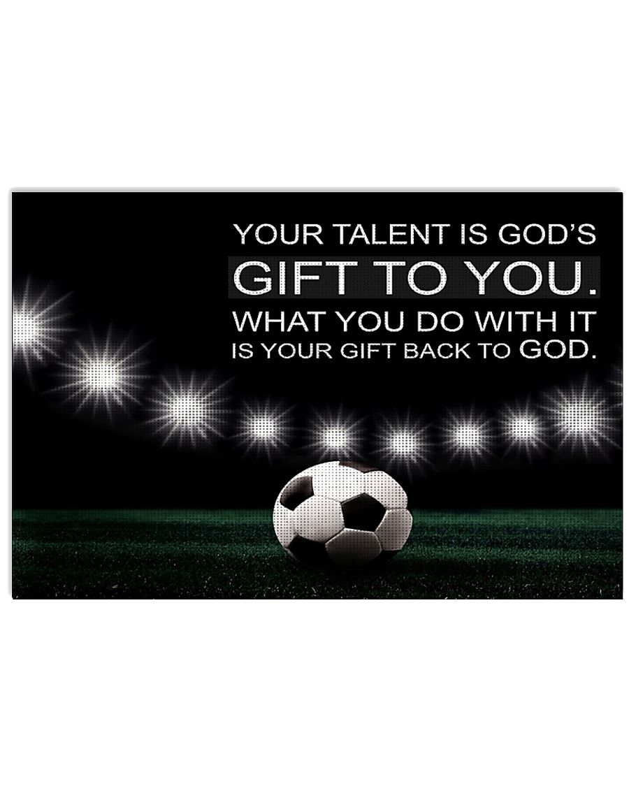 Your talent is God's gift to you Soccer Version 36x24 Poster
