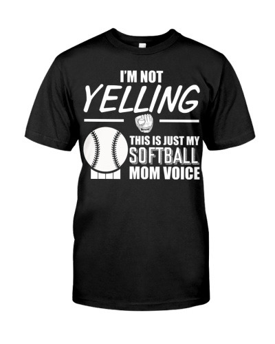 I'm Not Yelling This Is Just My Softball Mom Voice
