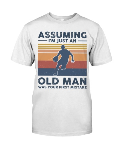 Assuming I'm just an old man was your first mistak